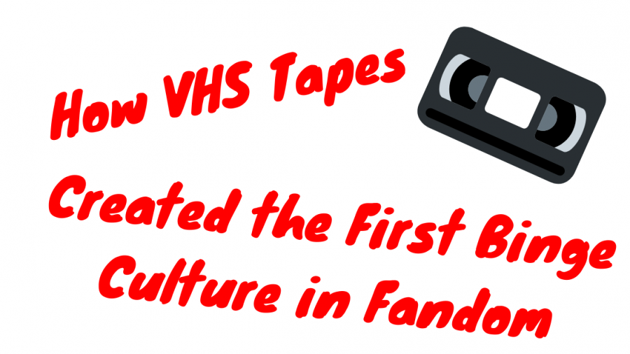 vhs tapes binge culture fandom
